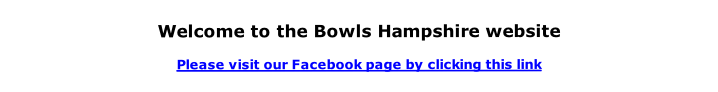 Welcome to the Bowls Hampshire website  Please visit our Facebook page by clicking this link